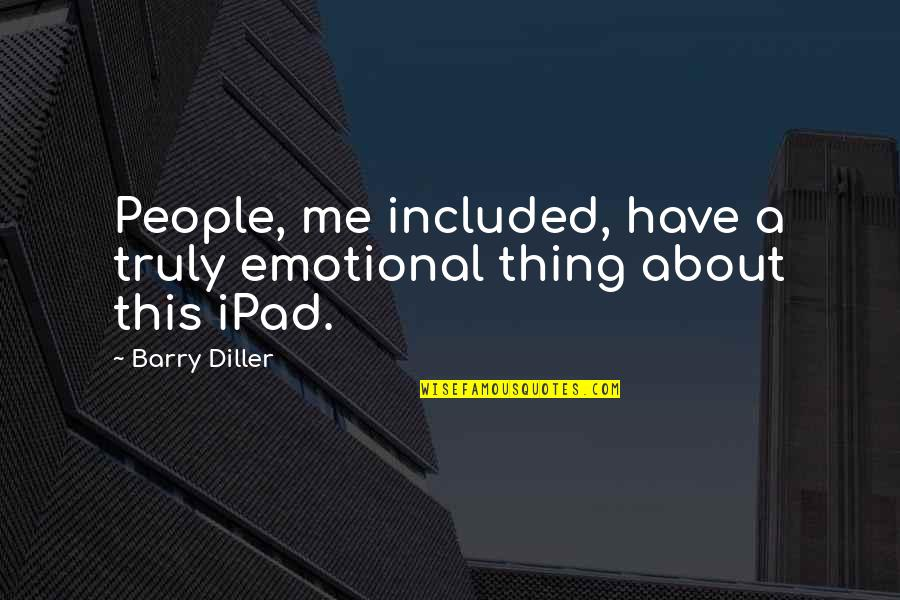 Futherance Quotes By Barry Diller: People, me included, have a truly emotional thing