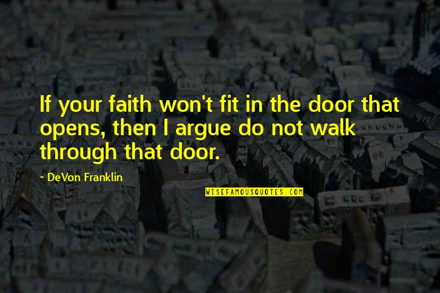 Futherance Quotes By DeVon Franklin: If your faith won't fit in the door