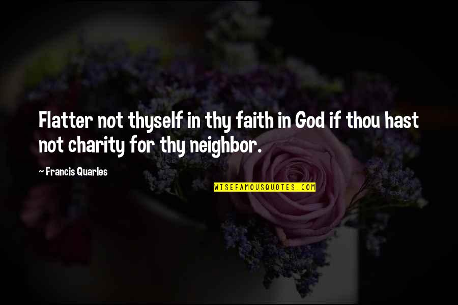 Futherance Quotes By Francis Quarles: Flatter not thyself in thy faith in God