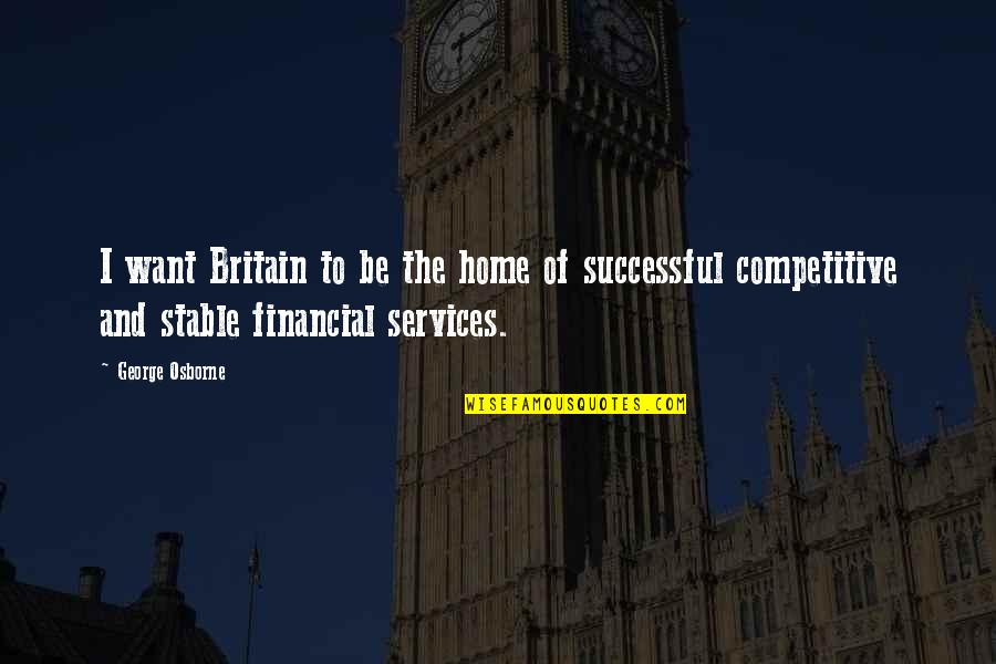 Futherance Quotes By George Osborne: I want Britain to be the home of