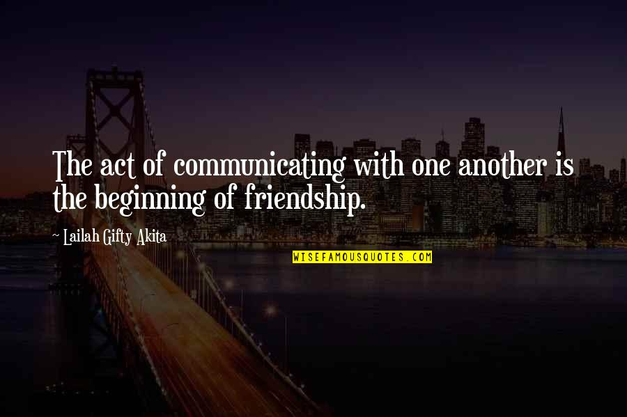 Futherance Quotes By Lailah Gifty Akita: The act of communicating with one another is