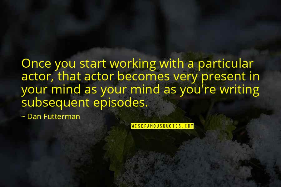 Futterman Quotes By Dan Futterman: Once you start working with a particular actor,