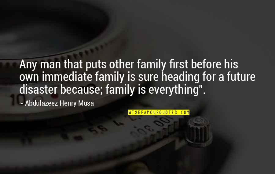 Future Family Life Quotes By Abdulazeez Henry Musa: Any man that puts other family first before