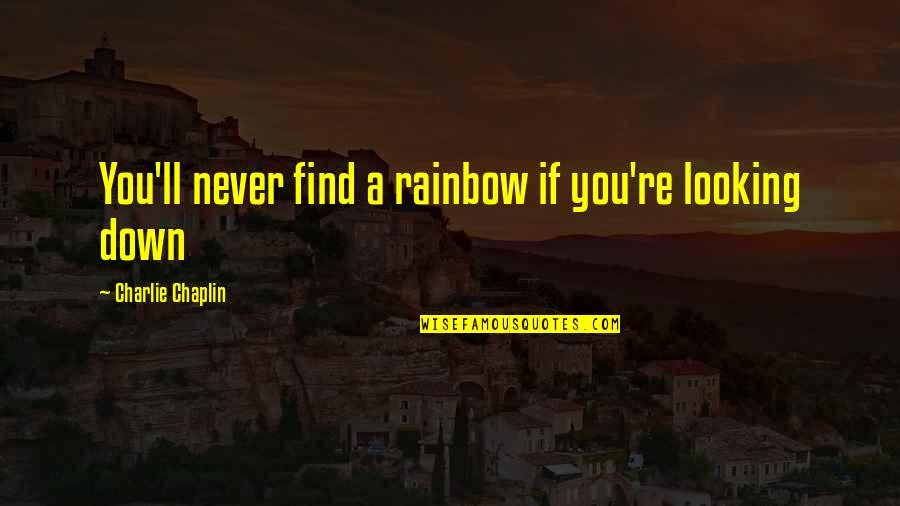 Future Family Life Quotes By Charlie Chaplin: You'll never find a rainbow if you're looking