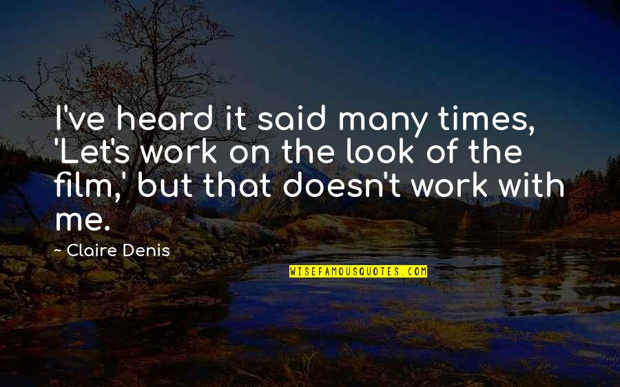 Future Family Life Quotes By Claire Denis: I've heard it said many times, 'Let's work