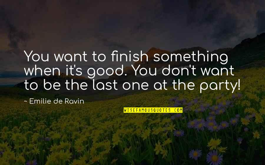 Future Family Life Quotes By Emilie De Ravin: You want to finish something when it's good.