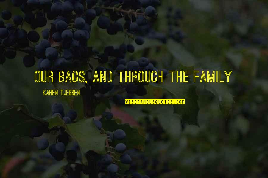 Future Family Life Quotes By Karen Tjebben: our bags, and through the family