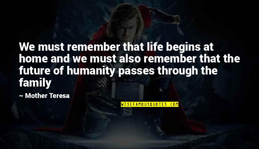 Future Family Life Quotes By Mother Teresa: We must remember that life begins at home