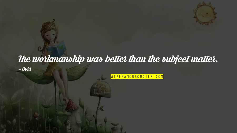 Future Family Life Quotes By Ovid: The workmanship was better than the subject matter.