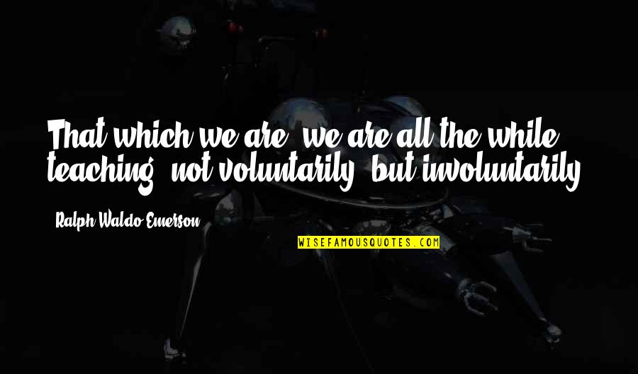 Future Family Life Quotes By Ralph Waldo Emerson: That which we are, we are all the