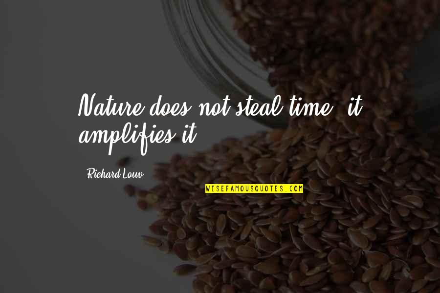 Future Family Life Quotes By Richard Louv: Nature does not steal time, it amplifies it.