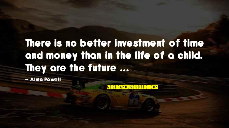 Future Is Better Quotes By Alma Powell: There is no better investment of time and