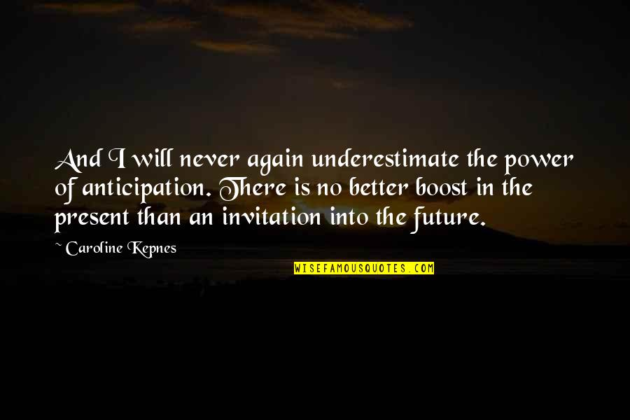 Future Is Better Quotes By Caroline Kepnes: And I will never again underestimate the power