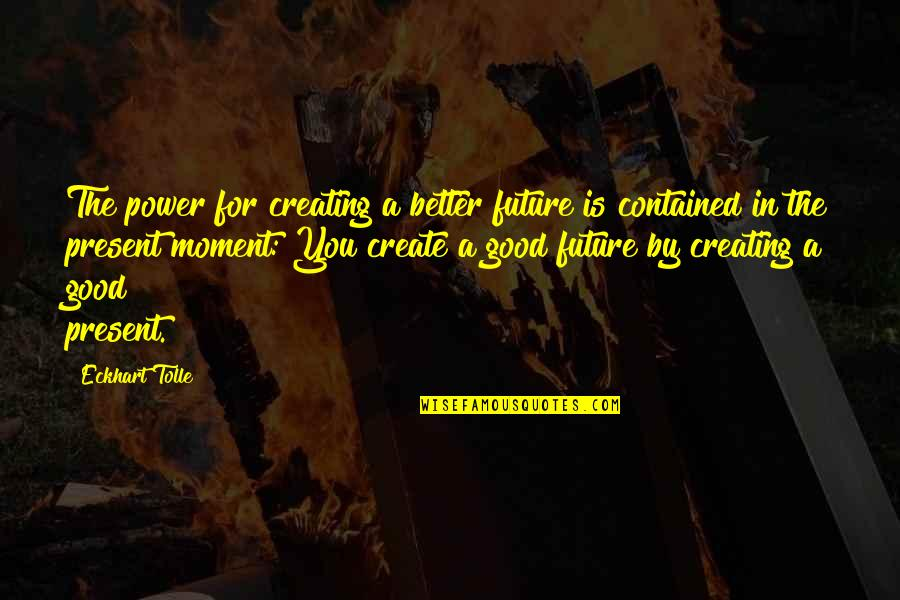 Future Is Better Quotes By Eckhart Tolle: The power for creating a better future is