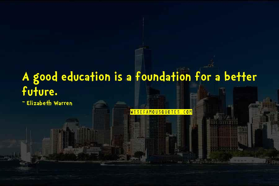 Future Is Better Quotes By Elizabeth Warren: A good education is a foundation for a