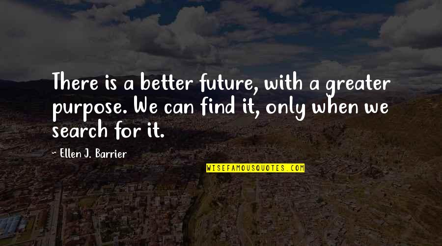 Future Is Better Quotes By Ellen J. Barrier: There is a better future, with a greater