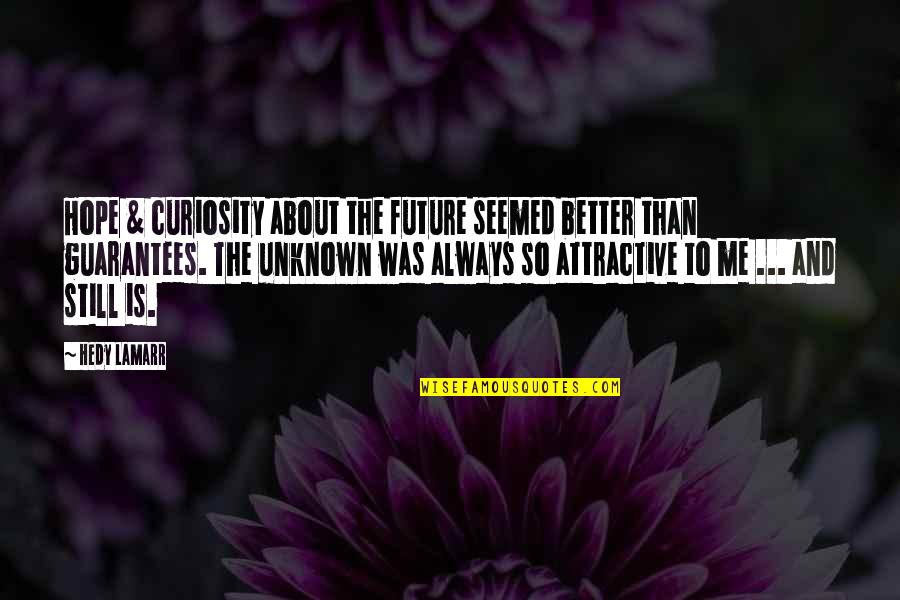 Future Is Better Quotes By Hedy Lamarr: Hope & curiosity about the future seemed better