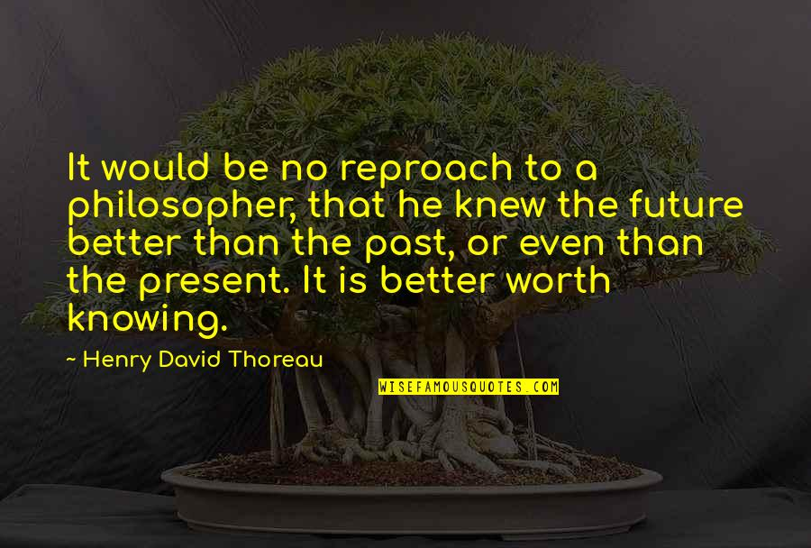 Future Is Better Quotes By Henry David Thoreau: It would be no reproach to a philosopher,