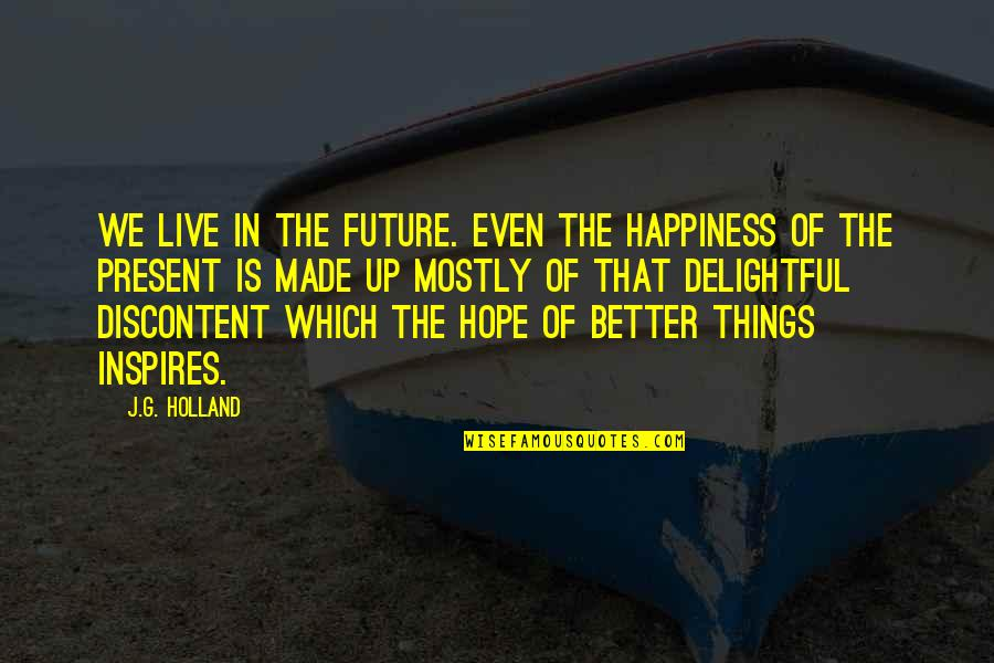 Future Is Better Quotes By J.G. Holland: We live in the future. Even the happiness