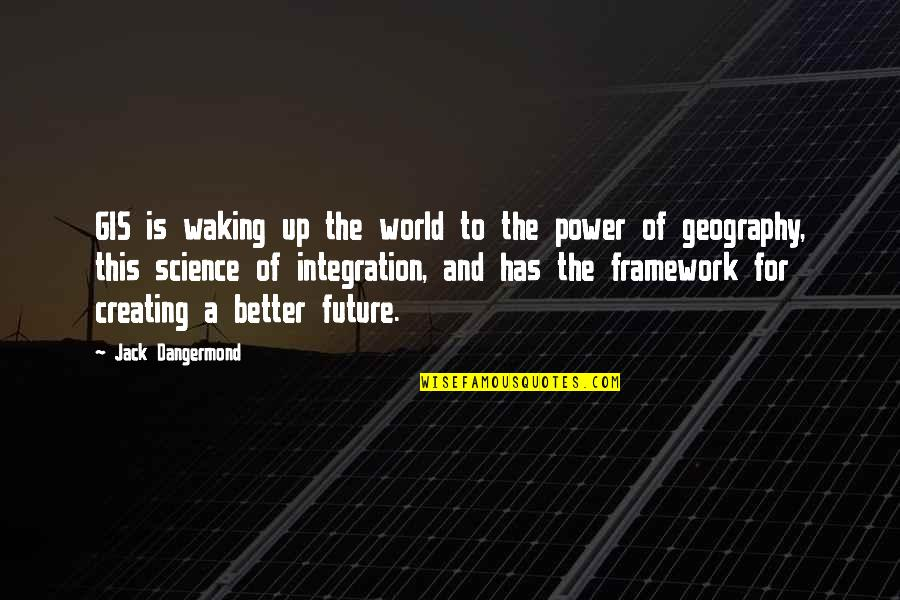Future Is Better Quotes By Jack Dangermond: GIS is waking up the world to the
