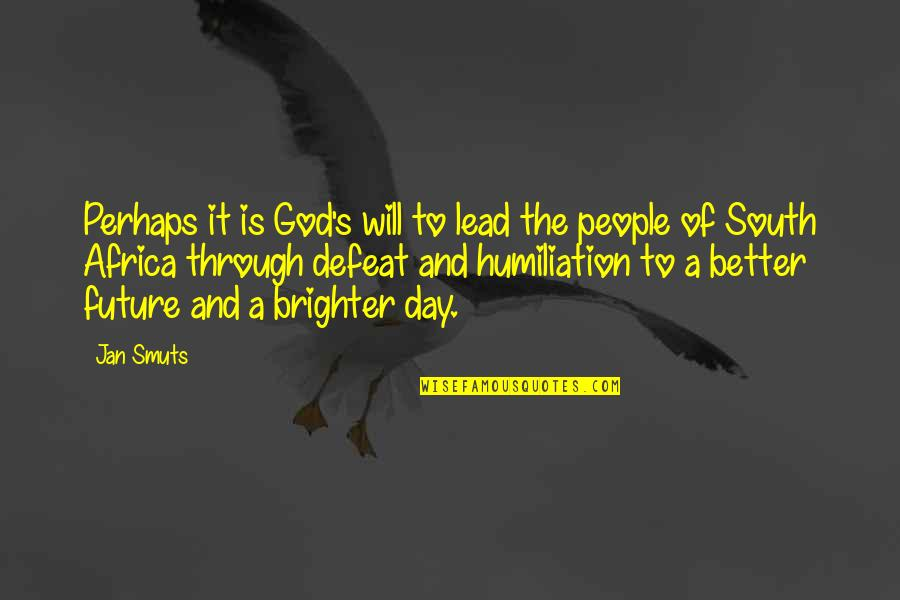 Future Is Better Quotes By Jan Smuts: Perhaps it is God's will to lead the
