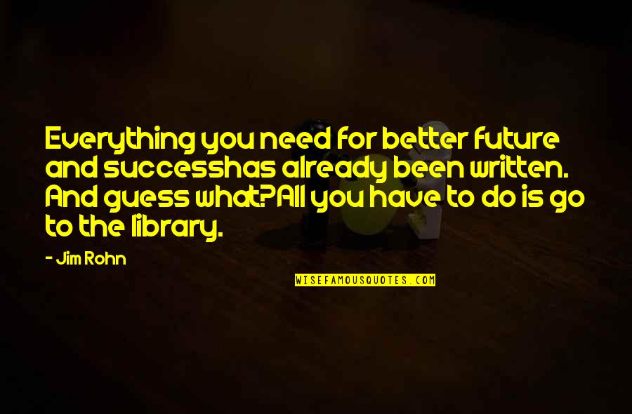 Future Is Better Quotes By Jim Rohn: Everything you need for better future and successhas