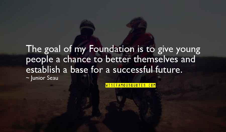 Future Is Better Quotes By Junior Seau: The goal of my Foundation is to give