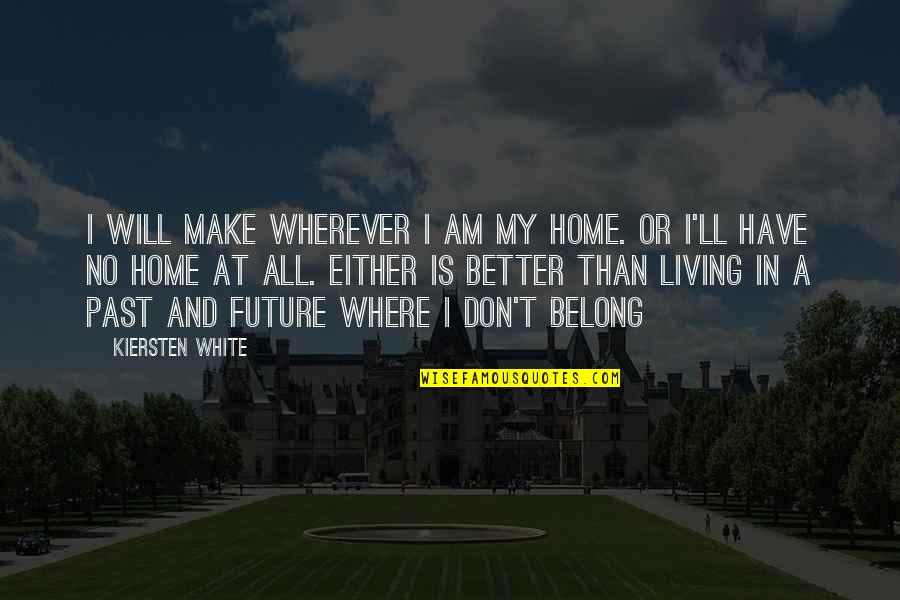 Future Is Better Quotes By Kiersten White: I will make wherever I am my home.