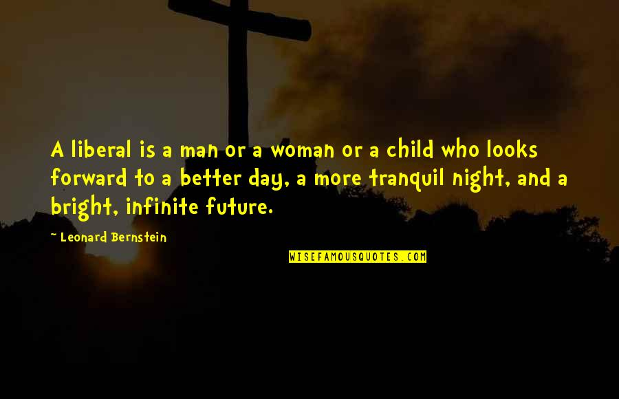 Future Is Better Quotes By Leonard Bernstein: A liberal is a man or a woman