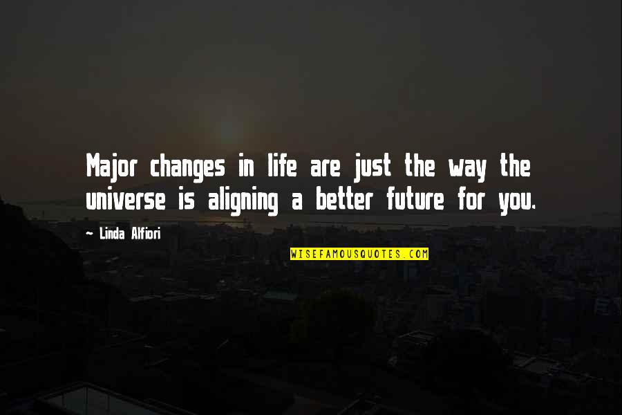 Future Is Better Quotes By Linda Alfiori: Major changes in life are just the way