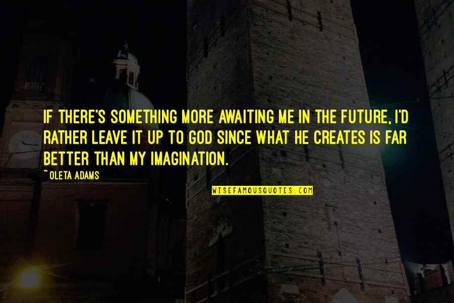 Future Is Better Quotes By Oleta Adams: If there's something more awaiting me in the
