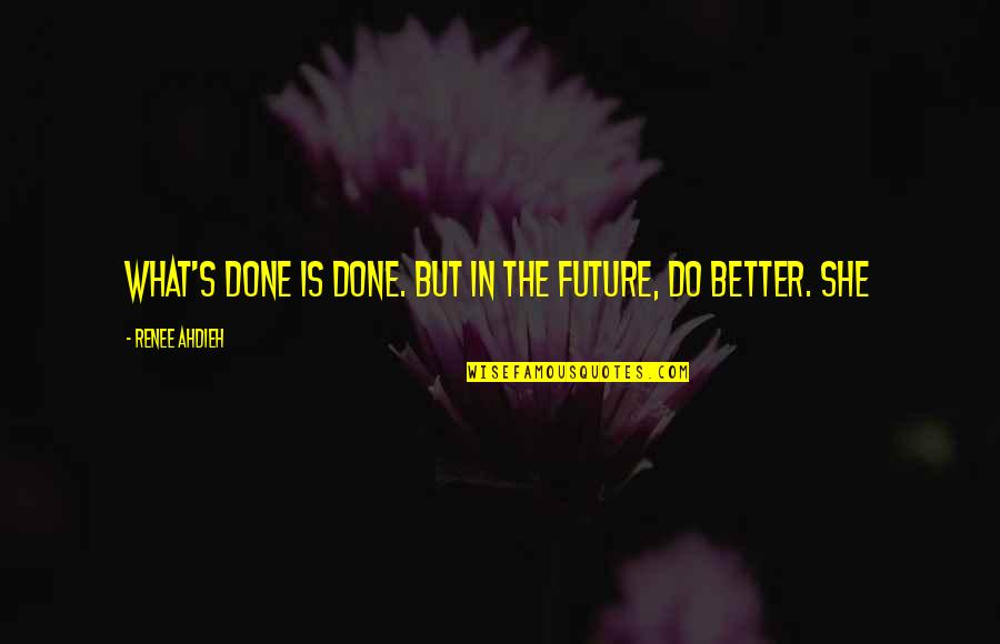 Future Is Better Quotes By Renee Ahdieh: What's done is done. But in the future,