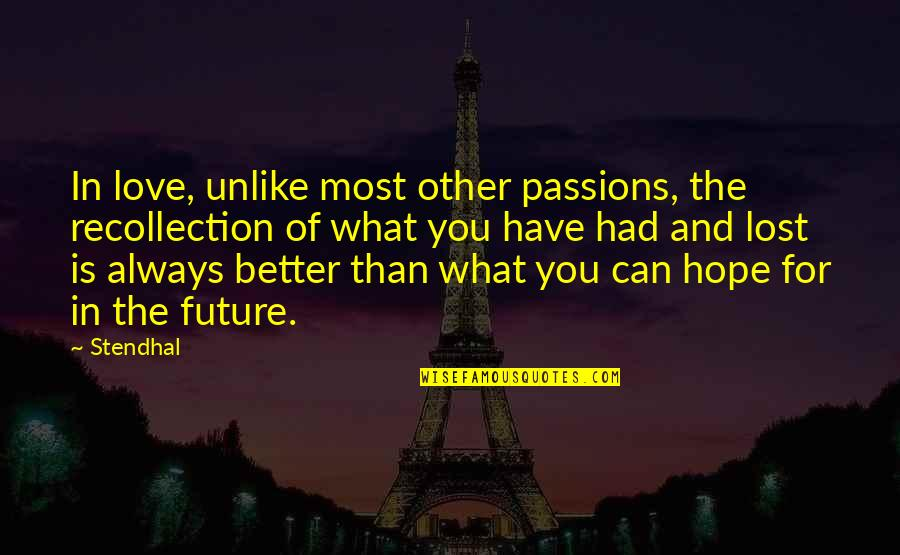Future Is Better Quotes By Stendhal: In love, unlike most other passions, the recollection