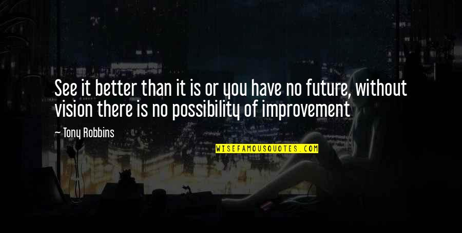 Future Is Better Quotes By Tony Robbins: See it better than it is or you