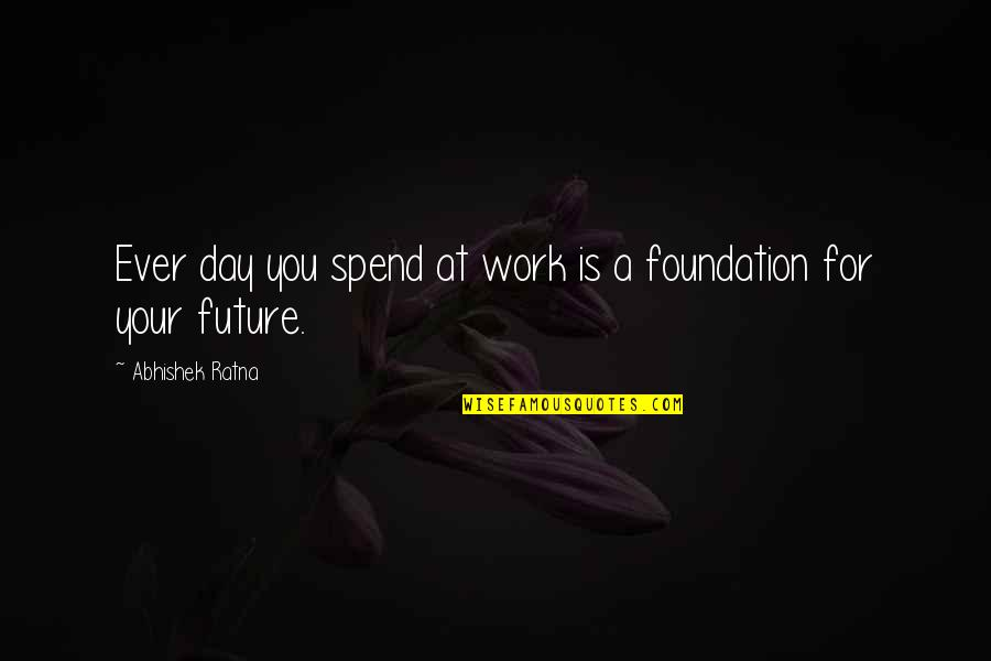 Future Self Quotes By Abhishek Ratna: Ever day you spend at work is a