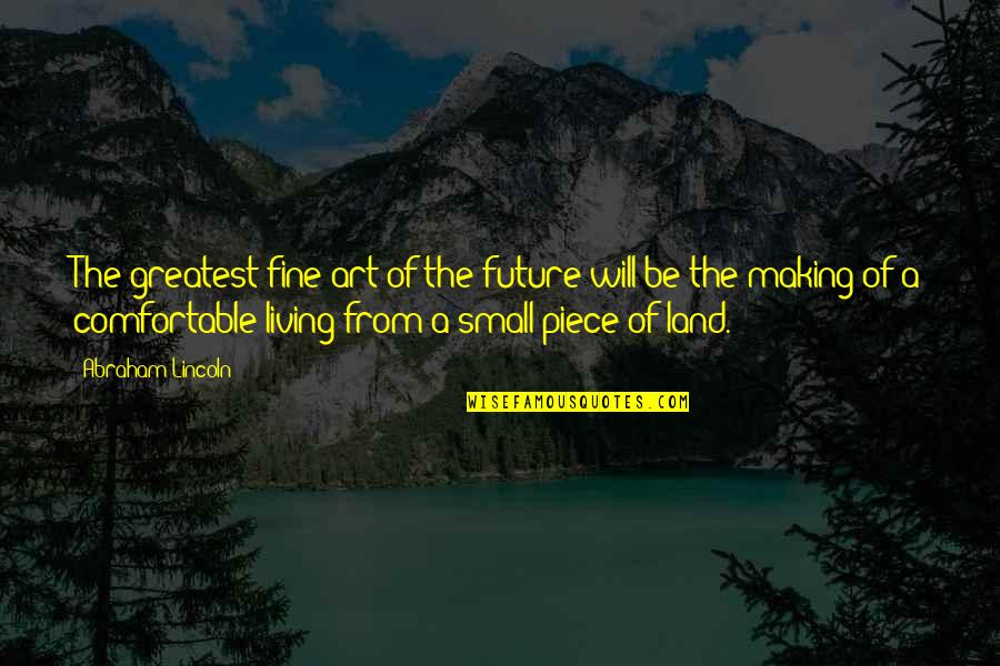 Future Self Quotes By Abraham Lincoln: The greatest fine art of the future will