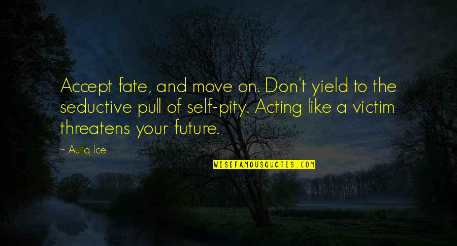 Future Self Quotes By Auliq Ice: Accept fate, and move on. Don't yield to