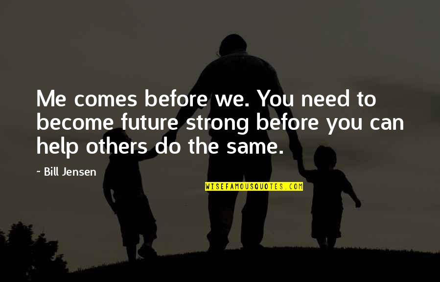 Future Self Quotes By Bill Jensen: Me comes before we. You need to become