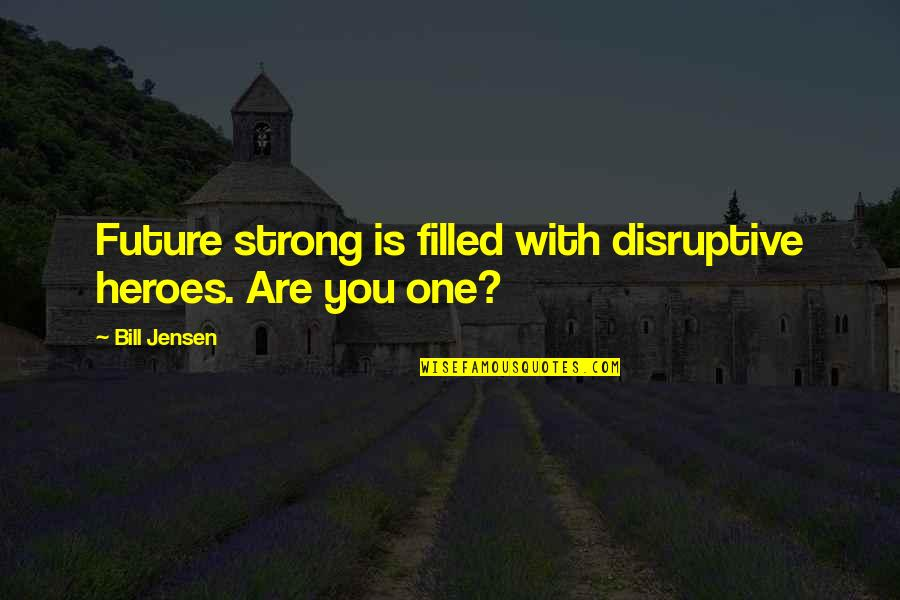 Future Self Quotes By Bill Jensen: Future strong is filled with disruptive heroes. Are