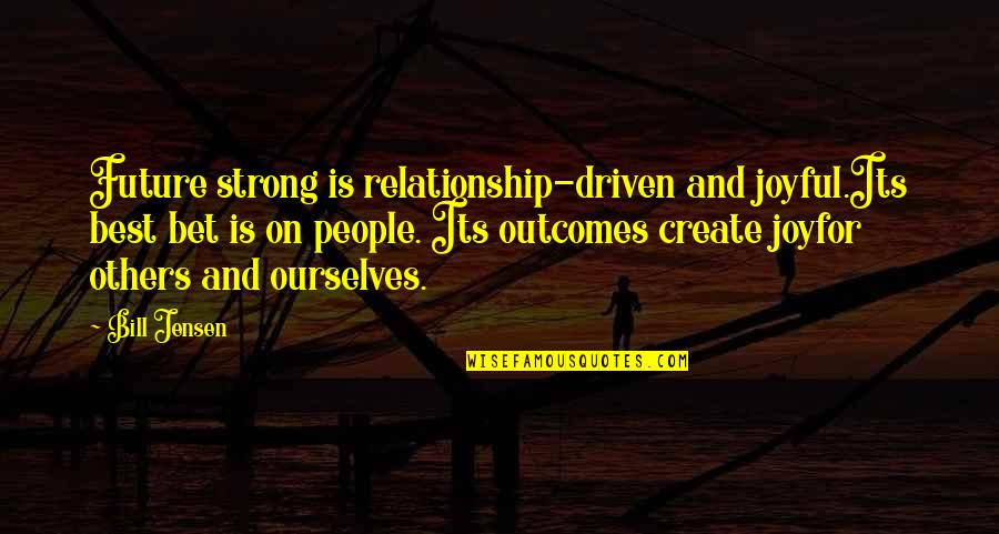 Future Self Quotes By Bill Jensen: Future strong is relationship-driven and joyful.Its best bet