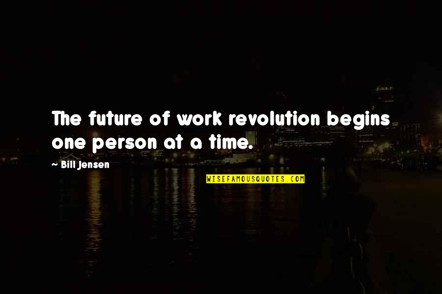 Future Self Quotes By Bill Jensen: The future of work revolution begins one person