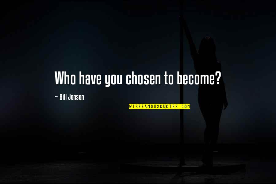 Future Self Quotes By Bill Jensen: Who have you chosen to become?