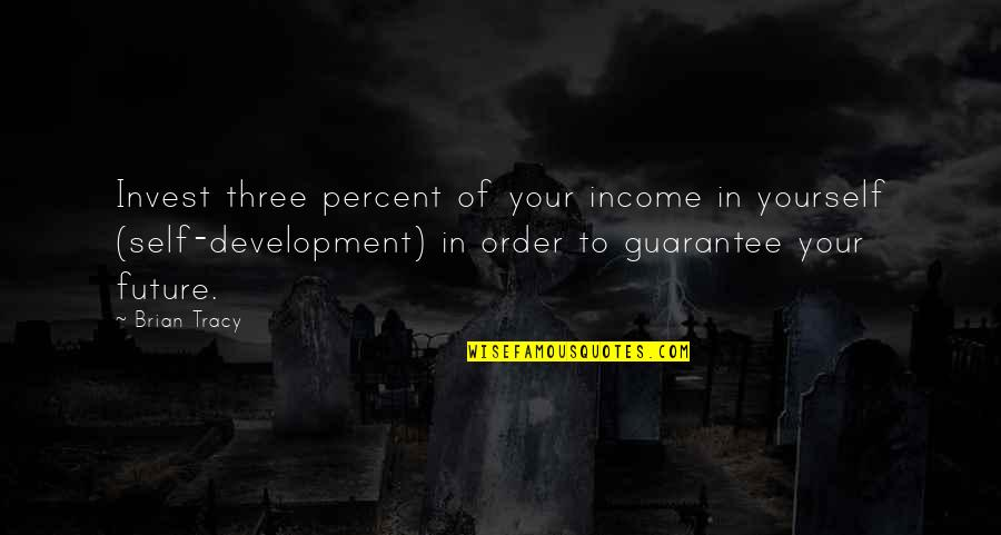 Future Self Quotes By Brian Tracy: Invest three percent of your income in yourself