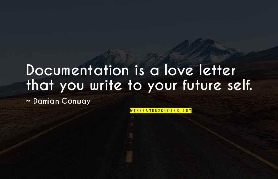 Future Self Quotes By Damian Conway: Documentation is a love letter that you write