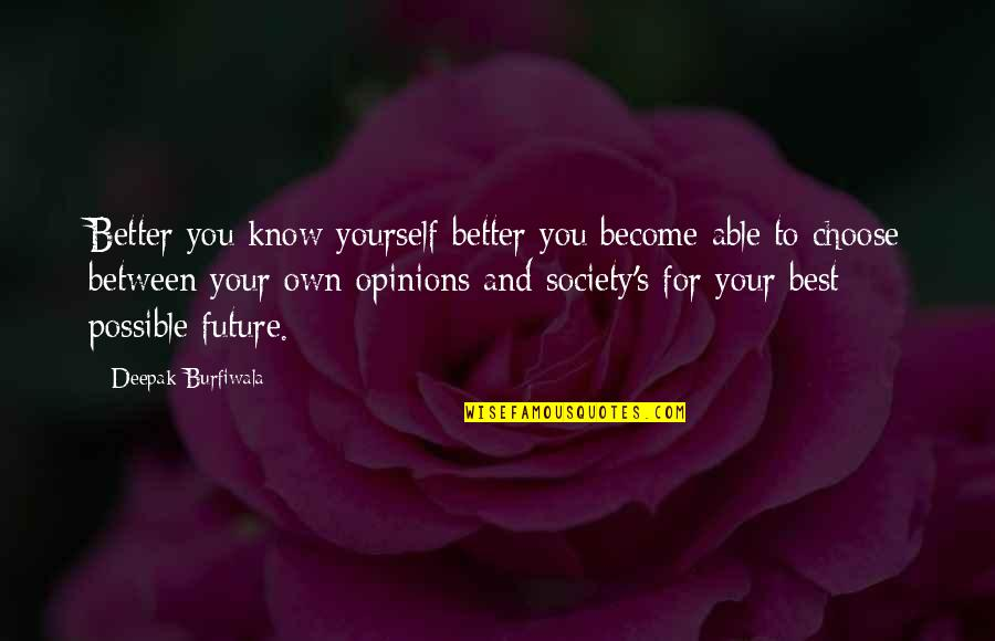 Future Self Quotes By Deepak Burfiwala: Better you know yourself better you become able