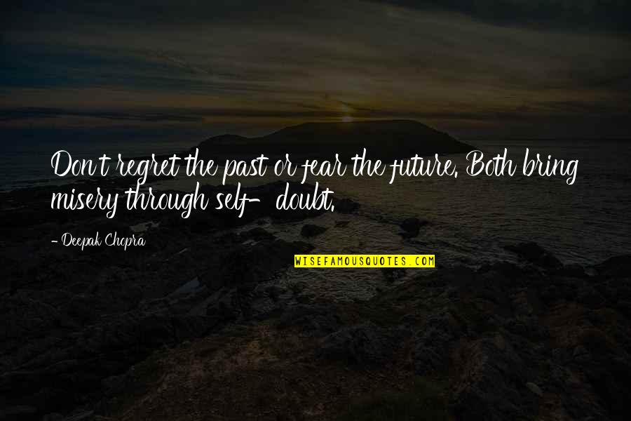 Future Self Quotes By Deepak Chopra: Don't regret the past or fear the future.
