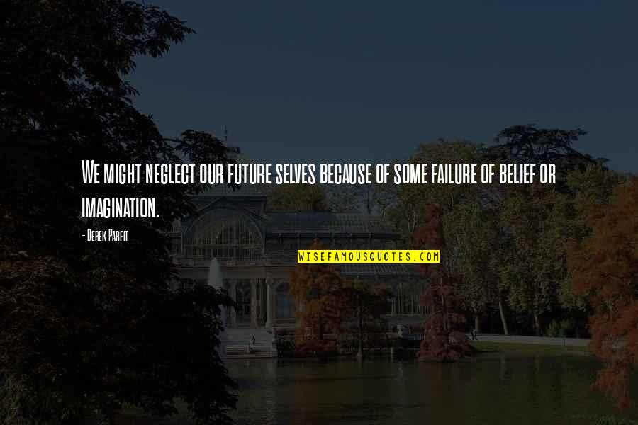 Future Self Quotes By Derek Parfit: We might neglect our future selves because of
