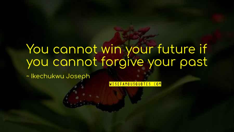Future Self Quotes By Ikechukwu Joseph: You cannot win your future if you cannot