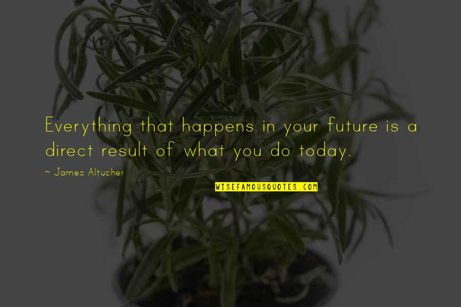 Future Self Quotes By James Altucher: Everything that happens in your future is a