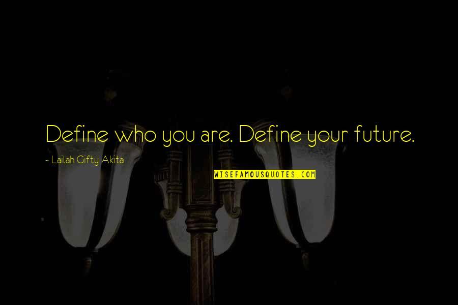 Future Self Quotes By Lailah Gifty Akita: Define who you are. Define your future.